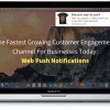 The Fastest Growing Customer Engagement Channel For Businesses Today - Web Push Notifications