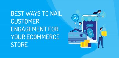 Customer Engagement for Your eCommerce Store