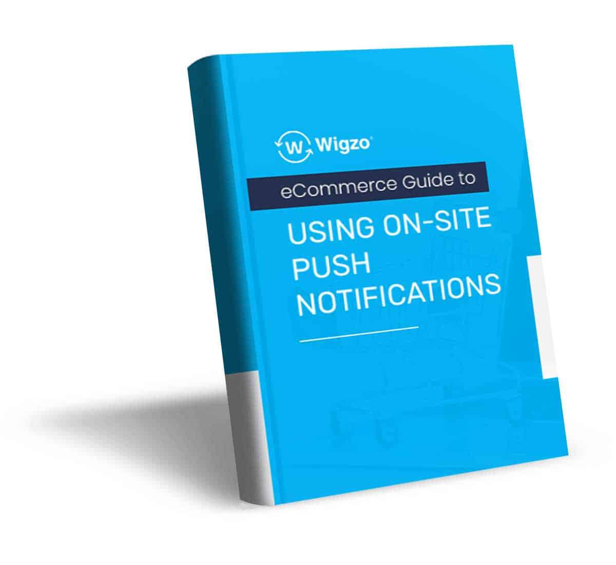The E-commerce Guide to using On-site Push Notifications 1
